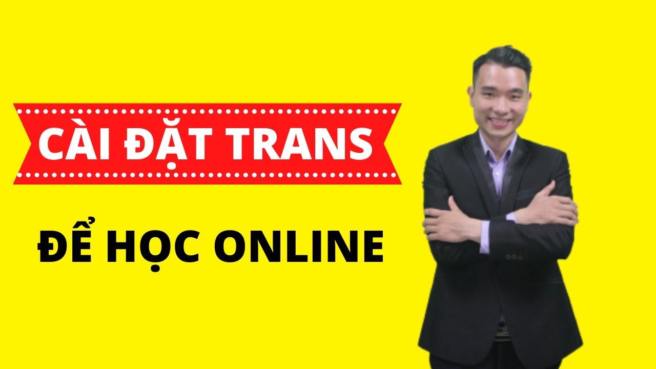 Hướng Dẫn Sử dụng Và Cài Đặt Phần Mềm Dạy Học Trực Tuyến TranS Trên Điện  Thoại | Phạm Minh Sáng - YouTube